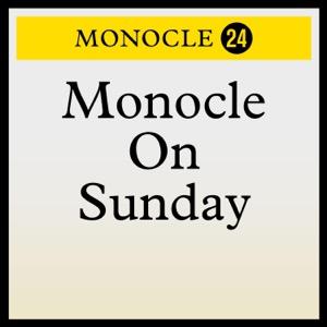 Monocle 24: Monocle on Sunday