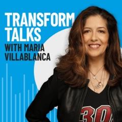 Transform Talks with Maria Villablanca