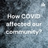 How COVID affected our community? artwork