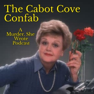 The Cabot Cove Confab: A Murder, She Wrote Podcast