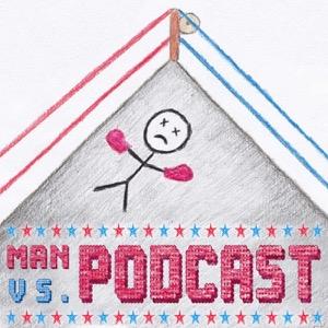 Man vs Podcast