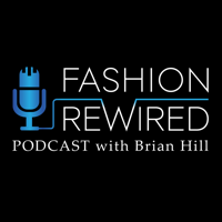 Fashion Rewired Podcast with Brian Hill