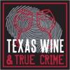 Texas Wine and True Crime