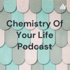 Chemistry Of Your Life Podcast artwork