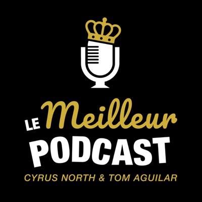 Le Meilleur Podcast:Cyrus North et Tom Aguilar
