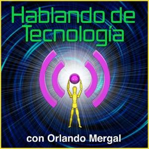 Hablando de Tecnología con Orlando Mergal | Podcast En Español | Discusión inteligente Una Vez Por Semana | Puerto Rico