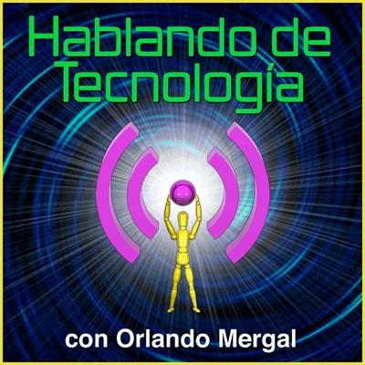 Hablando de Tecnología con Orlando Mergal   Podcast En Español   Puerto Rico   Discusión inteligente Una Vez Por Semana