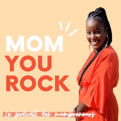 Mom You Rock - Interviews de mamans entrepreneures