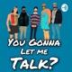 You Gonna Let Me Talk?