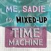 Me, Sadie, and the Mixed-Up Time Machine artwork