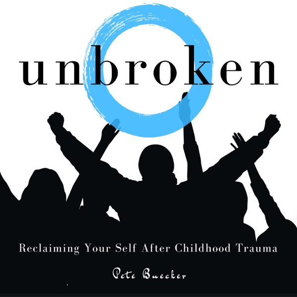 Unbroken: Reclaiming Your Self After Childhood Trauma