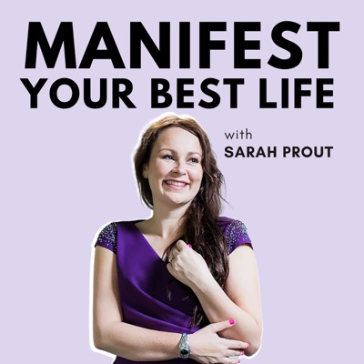 Manifest Your Best Life with Sarah Prout:Sarah Prout