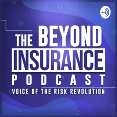 Beyond Insurance Podcast...Voice of the Risk Revolution
