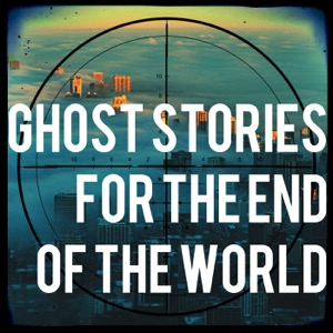 Ghost Stories For The End Of The World