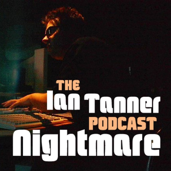The Ian Tanner Podcast Nightmare!