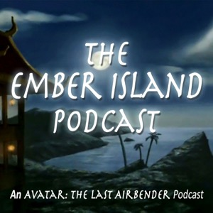 Ember Island Podcast: An Avatar The Last Airbender Podcast