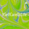 #SelfCareUrLife artwork