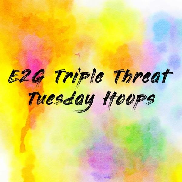 E2G Triple Threat Tuesday Hoops