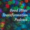 Good Vibes Transformation Podcast artwork