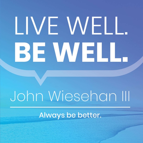 Live Well. Be Well. podcast show image