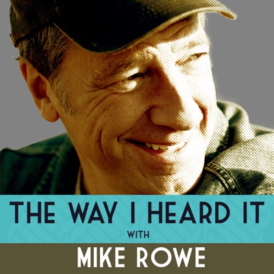 The Way I Heard It with Mike Rowe:Mike Rowe