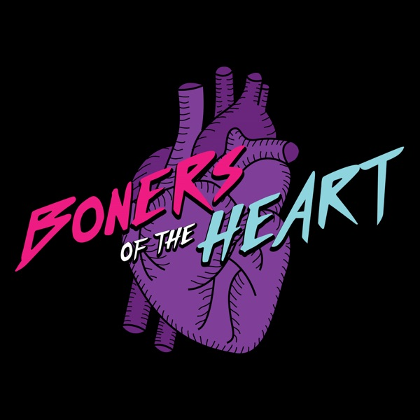 Boners of The Heart Podcast