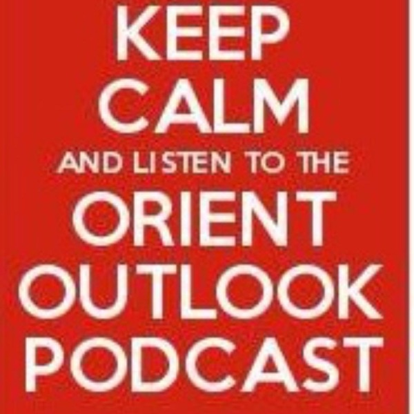 The Orient Outlook Podcast