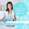 The Liberated Woman Podcast with Amber Chalus | Women | Freedom | Lifestyle | Positivity | Spirituality | Wellness | Yoga | B