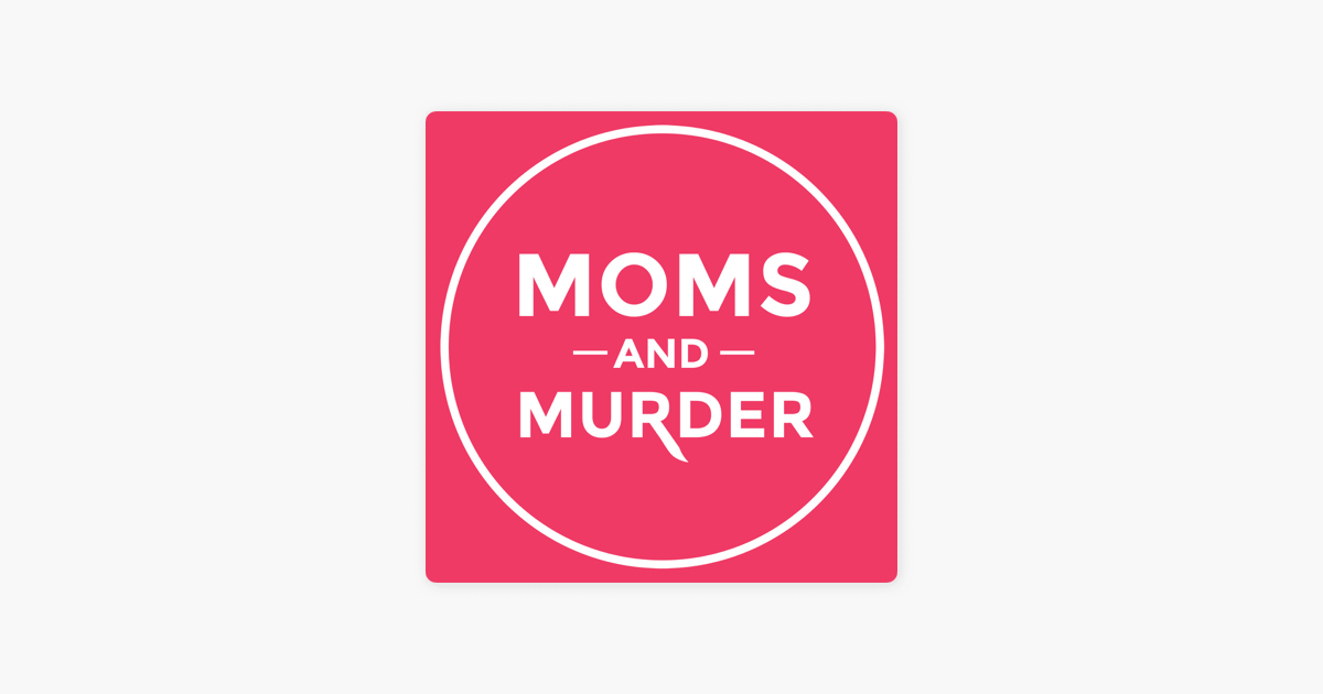 Moms and Murder on Apple Podcasts