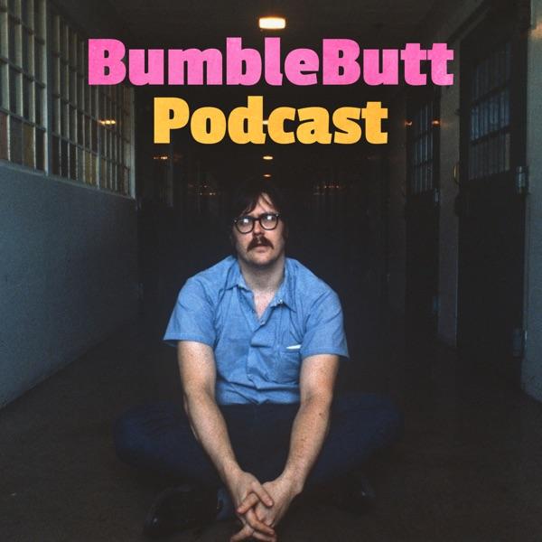 Bumblebutt Podcast