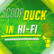 ScoopDuck in Hi-Fi