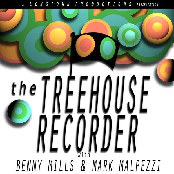The Treehouse Recorder with Benny Mills & Mark Malpezzi » Podcast