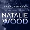 Fatal Voyage: The Mysterious Death of Natalie Wood - American Media Inc & Treefort.fm