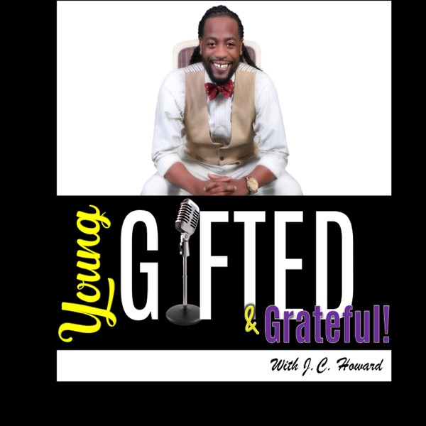 YOUNG, GIFTED & GRATEFUL with J.C. Howard