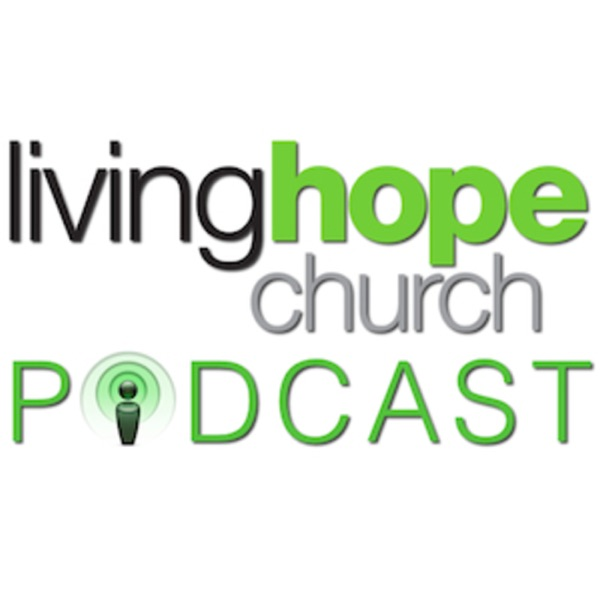 Living Hope Church Podcast