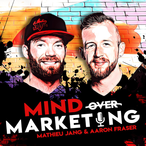 Cover image of Mind Over Marketing With Aaron Fraser & Mathieu Jang