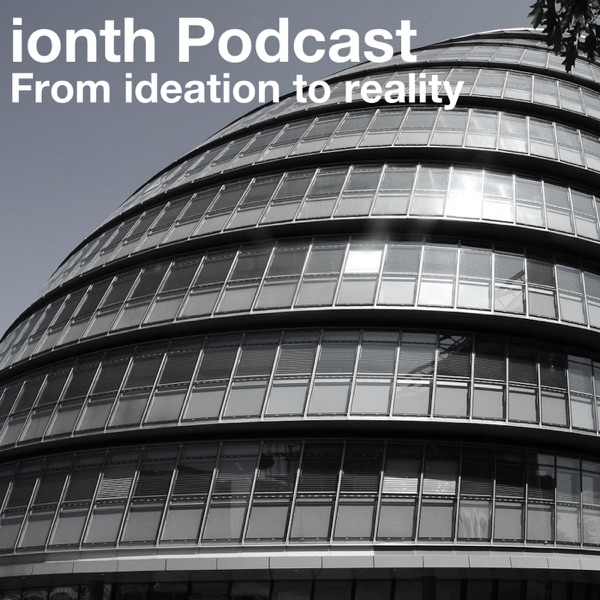 ionth Podcast, From ideation to reality