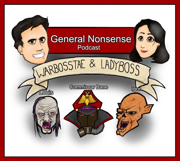 General Nonsense - WarbossTae and Ladyboss Podcast