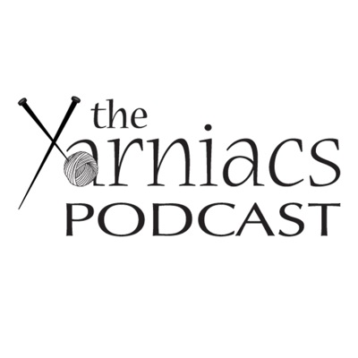 The Yarniacs: A Knitting Podcast:The Yarniacs: A Knitting Podcast