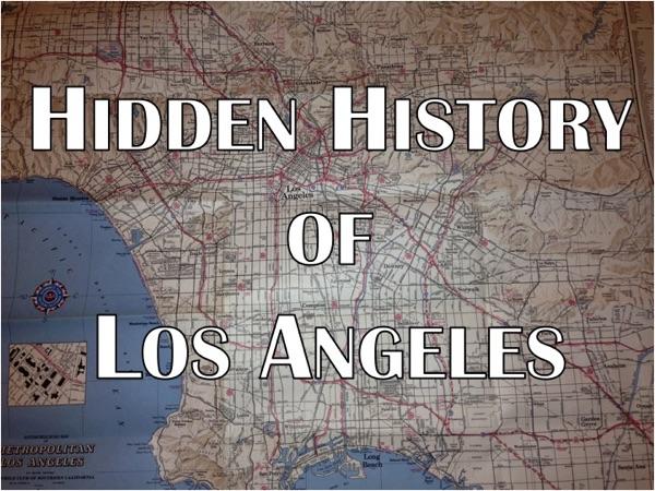 The Hidden History of Los Angeles