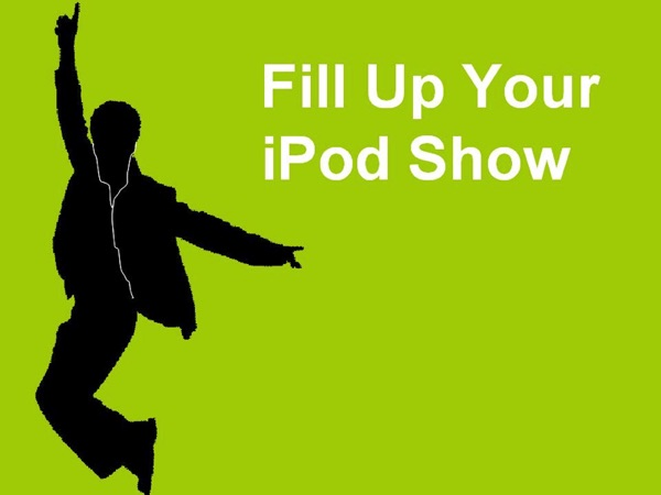 Fill Up Your iPod Show