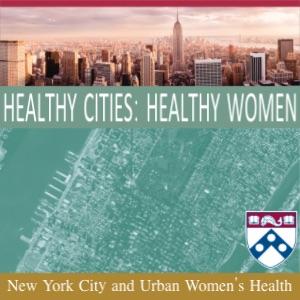 Healthy Cities: Healthy Women - New York City and Urban Women's Health