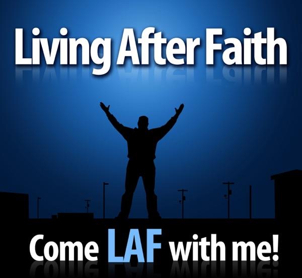 Living After Faith