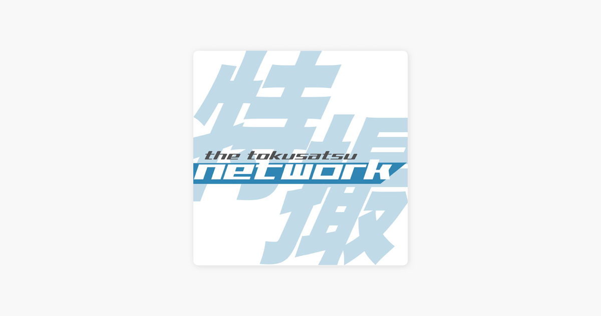 The Tokusatsu Network Podcast on Apple Podcasts