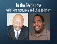 In the TechKnow – Trent McMurray and Chris Lockhart podcast