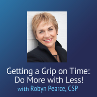 Getting a Grip on Time: Do More With Less! – Robyn Peace podcast