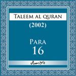 Taleem Al-Quran 2002-Para-16 podcast