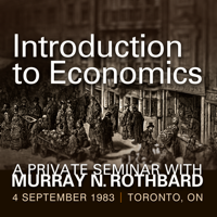 Introduction to Economics: A Private Seminar with Murray N. Rothbard podcast