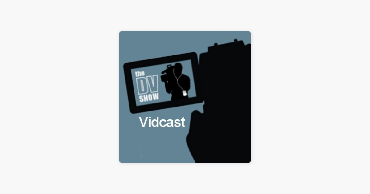 The DV Show Vidcast - Video Production Just Got Easier on Apple Podcasts