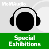 MoMA Audio: Special Exhibitions